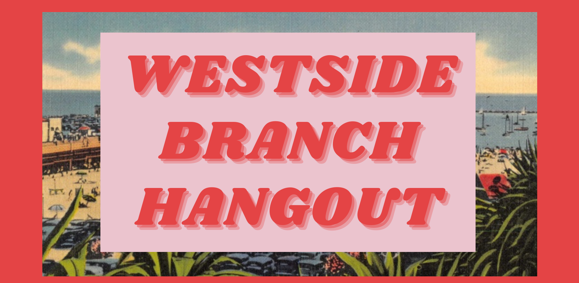 """beach image with red text that says """"westside branch hangout"""" overlayed"""