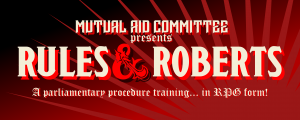 Mutual Aid Committee's Rules & Roberts A parliamentary procedure training in RPG Format